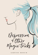 Depression and Other Magic Tricks by Sabrina Benaim