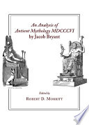 An Analysis of Antient Mythology MDCCCVI by Jacob Bryant