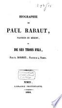 Biographie de Paul Rabaut  pasteur du d  sert  et de ses trois fils
