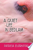 A Quiet Life in Bedlam