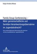Family Group Conferencing - mehr gemeinschaftliche und familiäre Verantwortungsübernahme im Jugendstrafrecht?