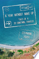 A Year Without Make Up  Tales of a 20 Something Traveler