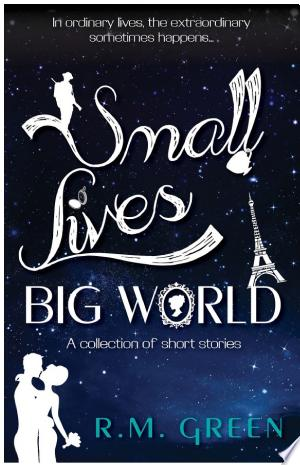 Small Lives, Big World: A Collection of Short Stories From Near and Far - ISBN:9781785894145