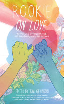 Rookie On Love : by tavi gevinson. featuring exclusive, never-before-seen essays, poems,...