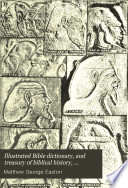 Illustrated Bible Dictionary  and Treasury of Biblical History  Biography  Geography  Doctrine  and Literature