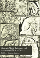 Illustrated Bible Dictionary, and Treasury of Biblical History, Biography, Geography, Doctrine, and Literature