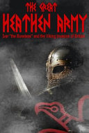 The Great Heathen Army  Ivar the Boneless and the Viking Invasion of Britain