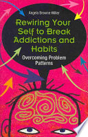 Rewiring Your Self To Break Addictions And Habits