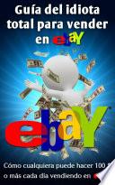 Gu  a Del Idiota Total Para Vender En Ebay