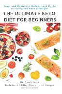 The Ultimate Keto Diet For Beginners Easy And Complete Weight Loss Guide To Living The Keto Lifestyle Keto Diet