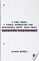 A Very Short  Fairly Interesting and Reasonably Cheap Book About Knowledge Management