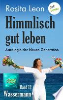 Himmlisch gut leben   Astrologie der Neuen Generation   Band 11  Wassermann
