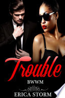 Trouble  A BWWM Interracial African American Multiracial Erotica  Urban Romance