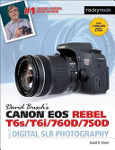 David Busch S Canon EOS Rebel T6s T6i 760d 750d Guide to Digital Slr Photography