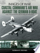 Coastal Command s Air War Against the German U Boats