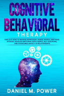 Cognitive Behavioral Therapy: Find Out How to Manage Depression, Anger, Phobia, and Panic Attacks. Develop Emotional Intelligence, Self-Discipline, and Overcomes Anxiety in Relationships