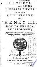 Recueil de diverses pi  ces servans    l histoire de Henri III