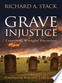 Grave Injustice  Unearthing Wrongful Executions
