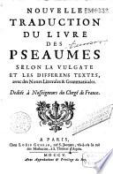 Nouvelle traduction du livre des Pseaumes selon la Vulgate et les differens textes  avec des Nottes Litterales et Grammaticales     par Jacques de Melicques