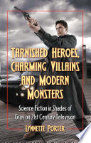 Tarnished Heroes Charming Villains And Modern Monsters