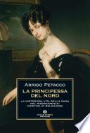 La principessa del nord  La misteriosa vita della dama del Risorgimento  Cristina di Belgioioso