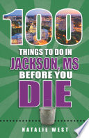 100 Things to Do in Jackson, MS Before You Die