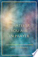 Whatever You Ask in Prayer