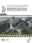 OECD Reviews of Risk Management Policies Seine Basin    le de France  2014  Resilience to Major Floods