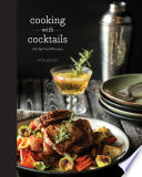 Cooking With Cocktails 100 Spirited Recipes