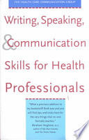 Writing, Speaking, & Communication Skills for Health Professionals Practitioners This Guide Contains Practical Advice