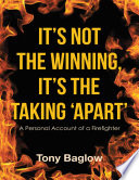 download ebook it's not the winning, it's the taking 'apart': a personal account of a firefighter pdf epub