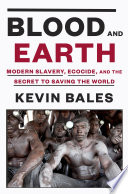 Blood and earth modern slavery, ecocide, and the secret to saving the world /