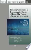 Building Continents Of Knowledge In Oceans Of Data: The Future Of Co-Created EHealth : century healthcare. digitalization, capacity building and...