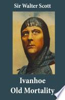 Ivanhoe   Old Mortality  Illustrated   2 Unabridged Classics