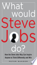 What Would Steve Jobs Do  How the Steve Jobs Way Can Inspire Anyone to Think Differently and Win