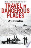 The Mammoth Book Of Travel In Dangerous Places Australia
