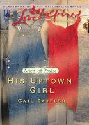 His Uptown Girl Mills Boon Love Inspired Men Of Praise Book 2