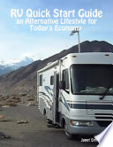 RV Quick Start Guide an Alternative Lifestyle for Today s Economy