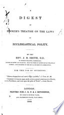 A digest of Hooker s treatise on the laws of Ecclesiastical Polity  By the Revd J  B  Smith