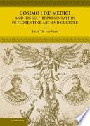 Cosimo I De' Medici and His Self-Representation in Florentine Art and Culture