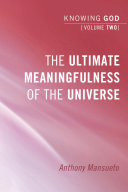 The Ultimate Meaningfulness of the Universe: Knowing God, Volume 2