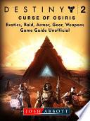Destiny 2 Curse Of Osiris Exotics Raid Armor Gear Weapons Game Guide Unofficial