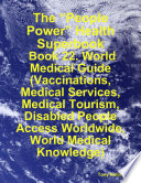 The People Power Health Superbook Book 22 World Medical Guide Vaccinations Medical Services Medical Tourism Disabled People Access Worldwide World Medical Knowledge