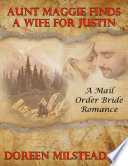 Aunt Maggie Finds a Wife for Justin: A Mail Order Bride Romance Find A Bride So He
