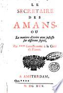 Le secretaire des amans  ou La maniere d   crire avec justesse sur differens sujets  par gentilhomme    la cour de France