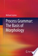 Process Grammar  The Basis of Morphology