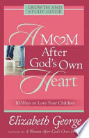 A Mom After God s Own Heart Growth and Study Guide