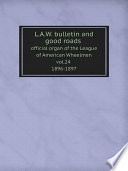 L.A.W. bulletin and good roads: official organ of the League of American Wheelmen