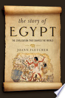 The Story of Egypt  The Civilization that Shaped the World