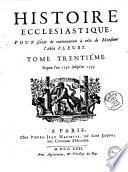 Histoire ecclesiastique. Par Monsieur l'abbé Fleury, prétre, prieur d'Argenteüil, & confesseur du roi. Tome premier [-trente-sixieme] ..